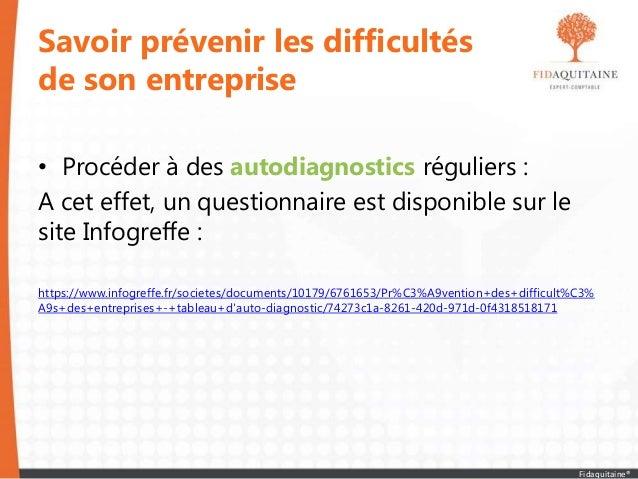 Savoir prévenir les difficultés de son entreprise • Procéder à des autodiagnostics réguliers : A cet effet, un questionnai...