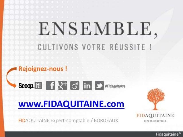 Rejoignez-nous ! www.FIDAQUITAINE.com FIDAQUITAINE Expert-comptable / BORDEAUX Fidaquitaine®