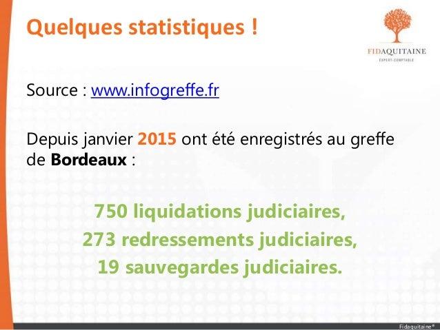 Source : www.infogreffe.fr Depuis janvier 2015 ont été enregistrés au greffe de Bordeaux : 750 liquidations judiciaires, 2...