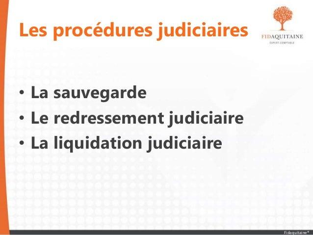 Les procédures judiciaires • La sauvegarde • Le redressement judiciaire • La liquidation judiciaire Fidaquitaine®