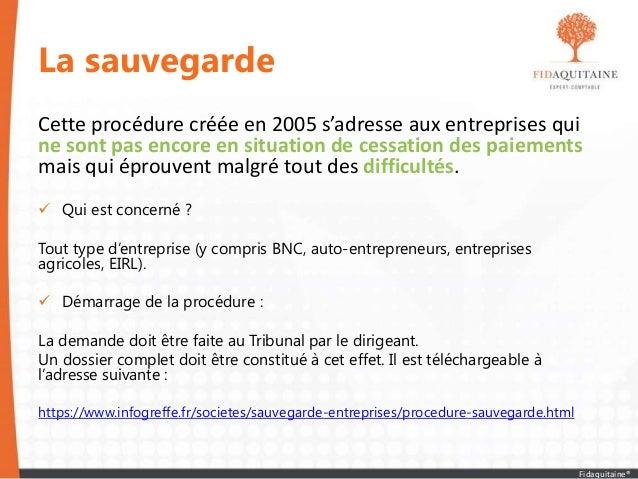La sauvegarde Cette procédure créée en 2005 s'adresse aux entreprises qui ne sont pas encore en situation de cessation des...