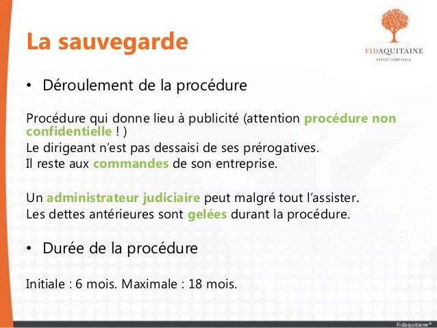 La sauvegarde • Déroulement de la procédure Procédure qui donne lieu à publicité (attention procédure non confidentielle !...