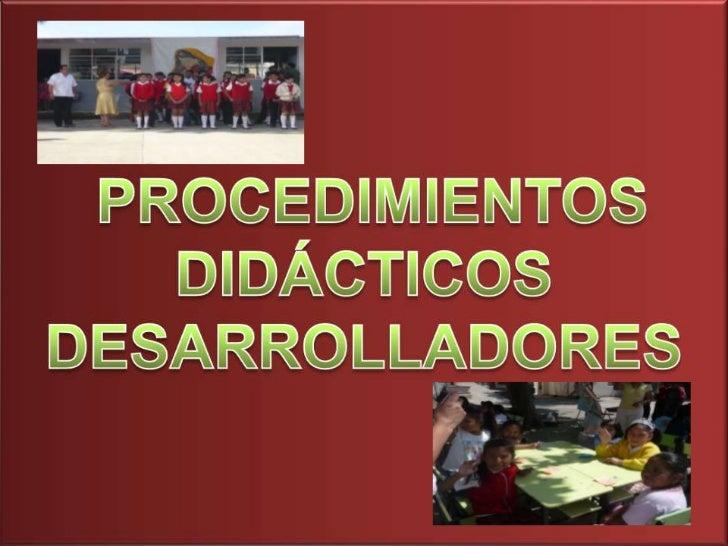 PROCEDIMIENTOS DIDÁCTICOS<br />DESARROLLADORES<br />