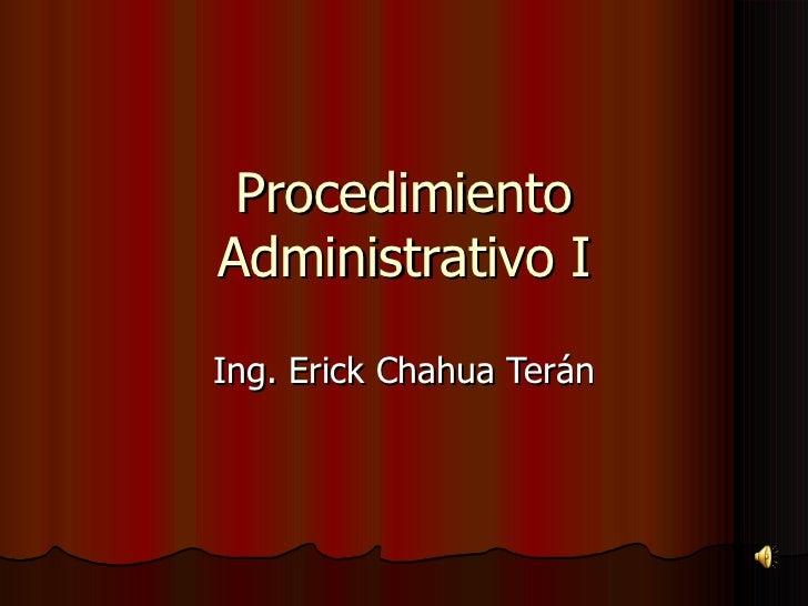 Procedimiento Administrativo I Ing. Erick Chahua Terán