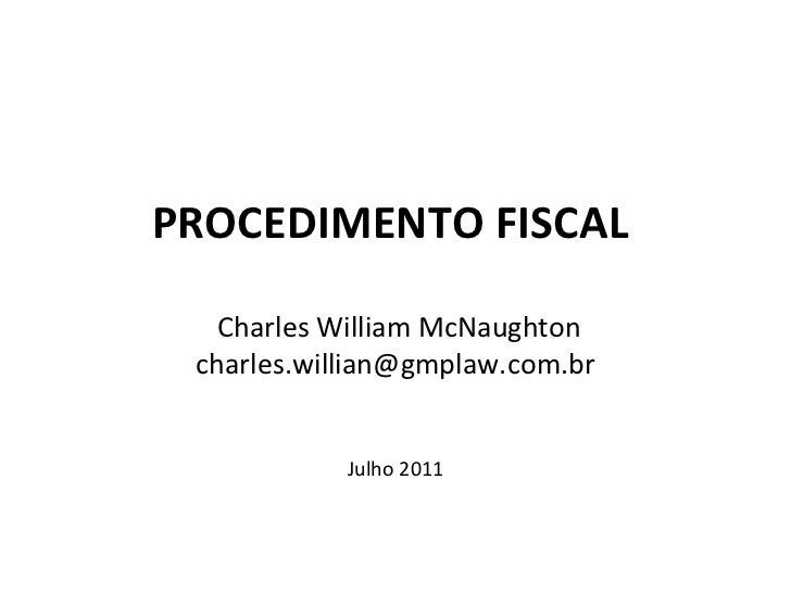 PROCEDIMENTO FISCAL   Charles William McNaughton [email_address] Julho 2011