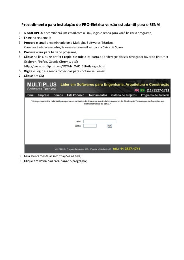 Procedimento para instalação do PRO-Elétrica versão estudantil para o SENAI  1. A MULTIPLUS encaminhará um email com o Lin...