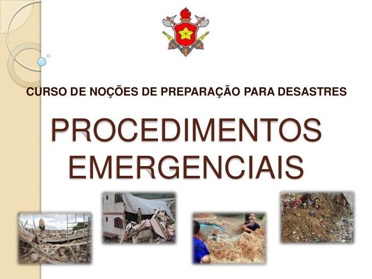 CURSO DE NOÇÕES DE PREPARAÇÃO PARA DESASTRES   PROCEDIMENTOS    EMERGENCIAIS