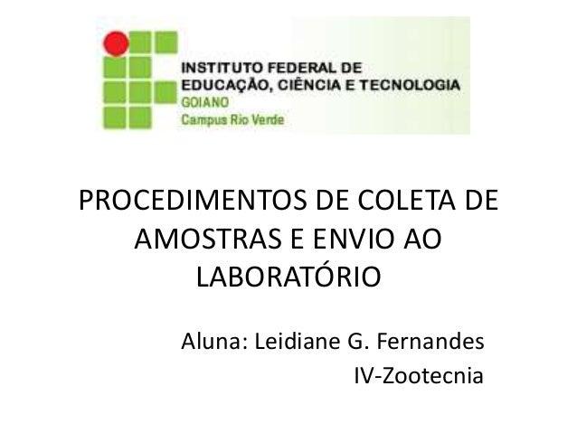 PROCEDIMENTOS DE COLETA DE AMOSTRAS E ENVIO AO LABORATÓRIO Aluna: Leidiane G. Fernandes IV-Zootecnia