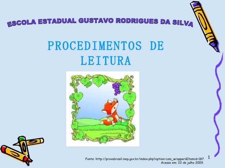 ESCOLA ESTADUAL GUSTAVO RODRIGUES DA SILVA PROCEDIMENTOS DE LEITURA Fonte: http://provabrasil.inep.gov.br/index.php?option...