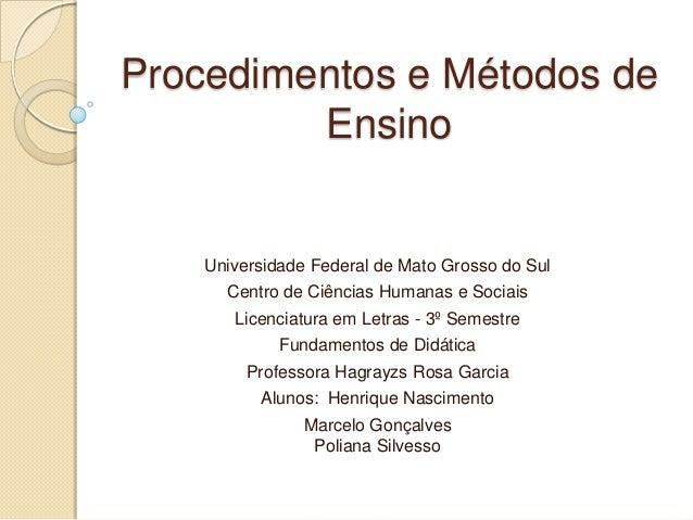 Procedimentos e Métodos deEnsinoUniversidade Federal de Mato Grosso do SulCentro de Ciências Humanas e SociaisLicenciatura...