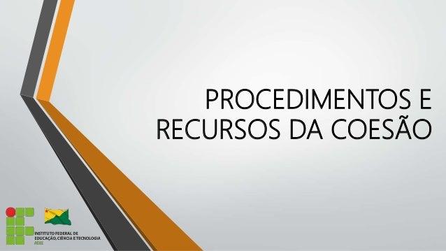 PROCEDIMENTOS E RECURSOS DA COESÃO