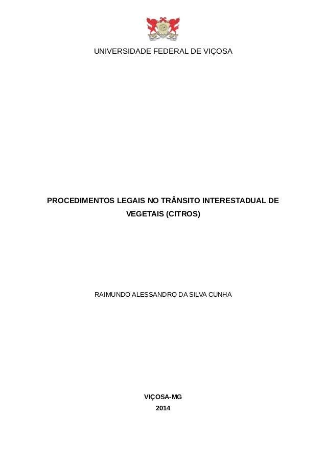 UNIVERSIDADE FEDERAL DE VIÇOSA PROCEDIMENTOS LEGAIS NO TRÂNSITO INTERESTADUAL DE VEGETAIS (CITROS) RAIMUNDO ALESSANDRO DA ...