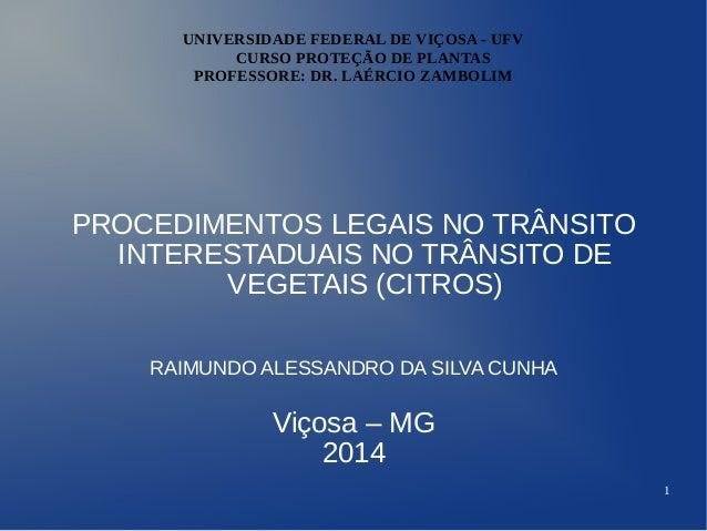 1 UNIVERSIDADE FEDERAL DE VIÇOSA - UFV CURSO PROTEÇÃO DE PLANTAS PROFESSORE: DR. LAÉRCIO ZAMBOLIM PROCEDIMENTOS LEGAIS NO ...