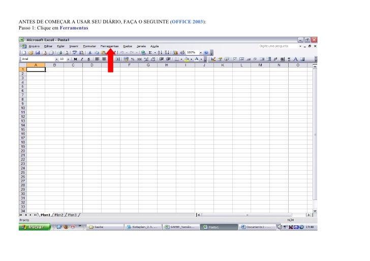 ANTES DE COMEÇAR A USAR SEU DIÁRIO, FAÇA O SEGUINTE (OFFICE 2003): Passo 1: Clique em Ferramentas