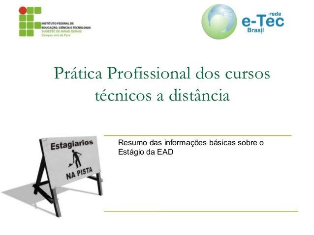 Prática Profissional dos cursostécnicos a distânciaResumo das informações básicas sobre oEstágio da EAD