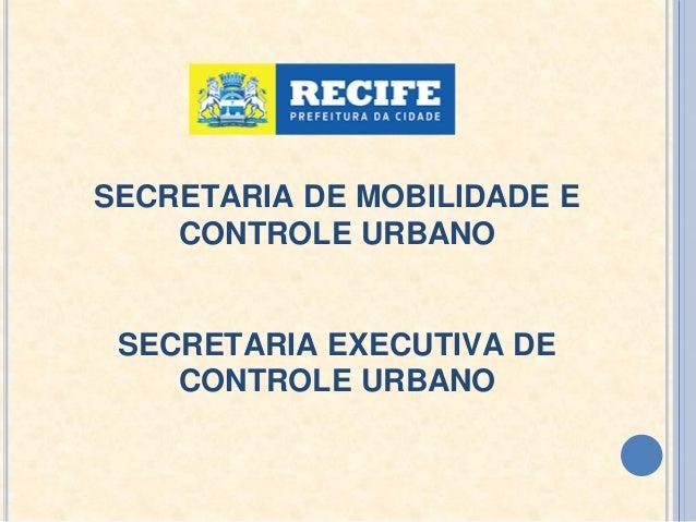 SECRETARIA DE MOBILIDADE E CONTROLE URBANO SECRETARIA EXECUTIVA DE CONTROLE URBANO