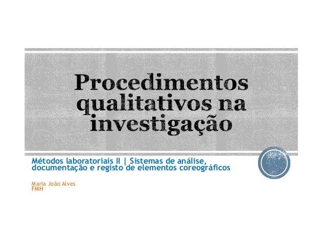 Métodos laboratoriais II | Sistemas de análise, documentação e registo de elementos coreográficos Maria João Alves FMH