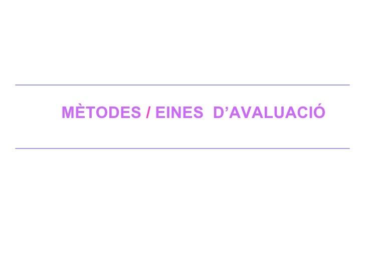 MÈTODES  /  EINES  D'AVALUACIÓ