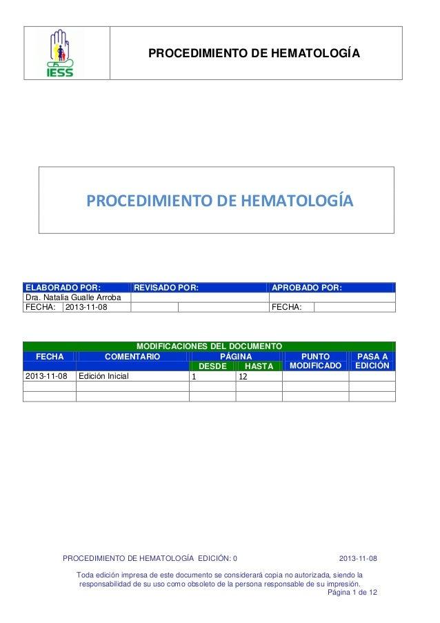 PROCEDIMIENTO DE HEMATOLOGÍA PROCEDIMIENTO DE HEMATOLOGÍA EDICIÓN: 0 2013-11-08 Toda edición impresa de este documento se ...