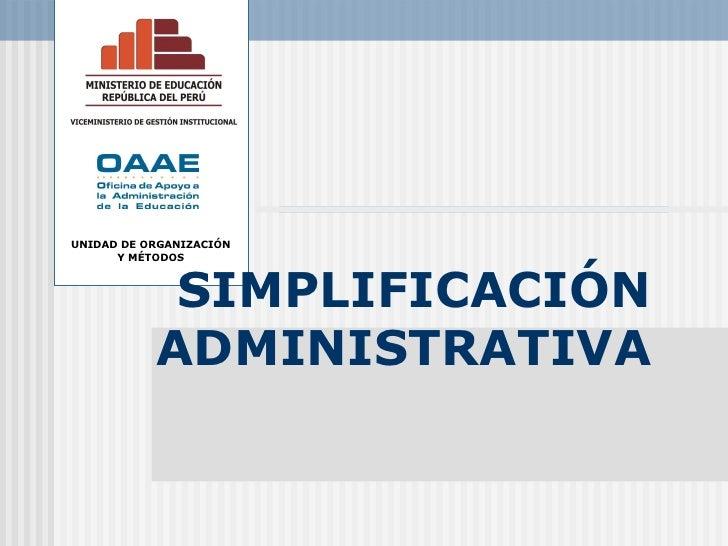 SIMPLIFICACIÓN ADMINISTRATIVA UNIDAD DE ORGANIZACIÓN Y MÉTODOS