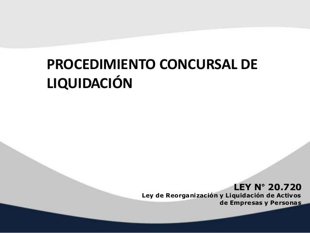 PROCEDIMIENTO CONCURSAL DE LIQUIDACIÓN LEY N° 20.720 Ley de Reorganización y Liquidación de Activos de Empresas y Personas