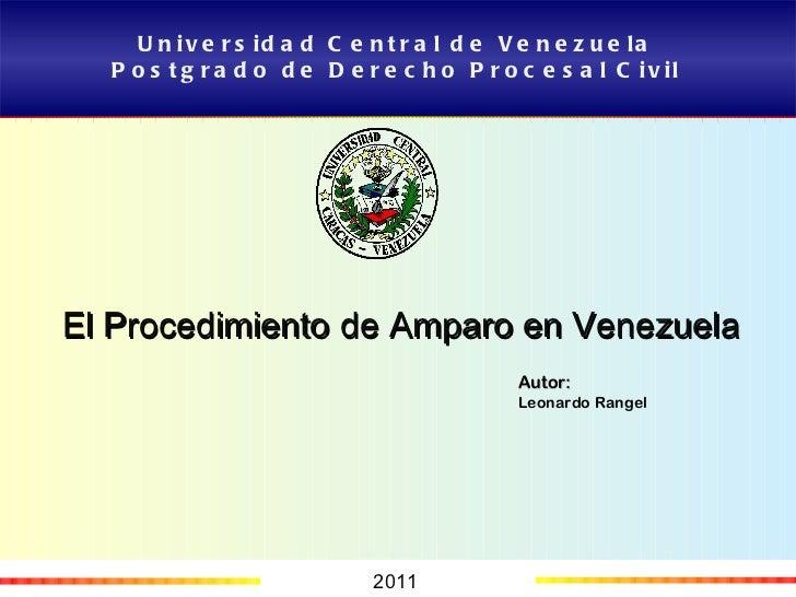 Universidad Central de Venezuela Postgrado de Derecho Procesal Civil 2011 Autor: Leonardo Rangel El Procedimiento de Ampar...