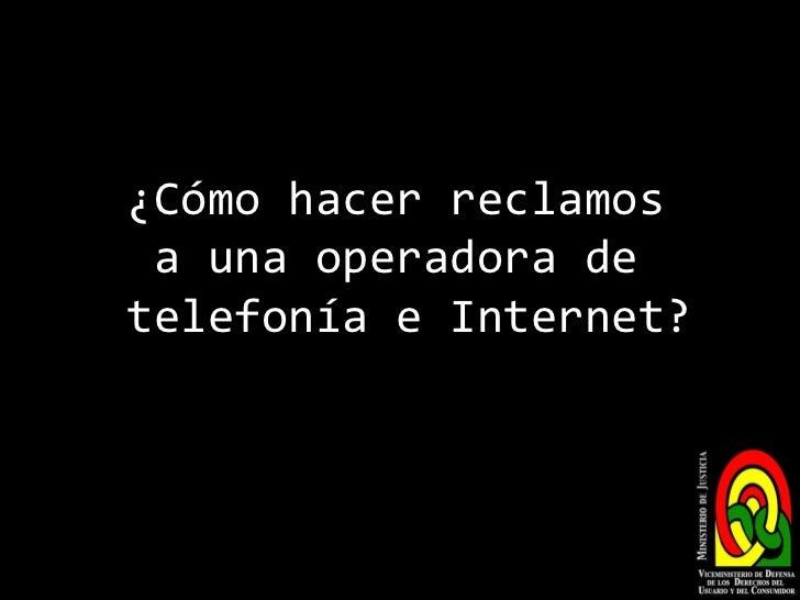 ¿Cómo hacer reclamos  a una operadora de  telefonía e Internet?