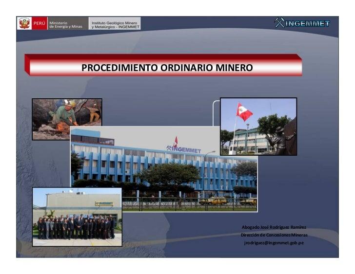 PROCEDIMIENTO ORDINARIO MINERO                            Abogado José Rodríguez Ramírez                           Direcci...