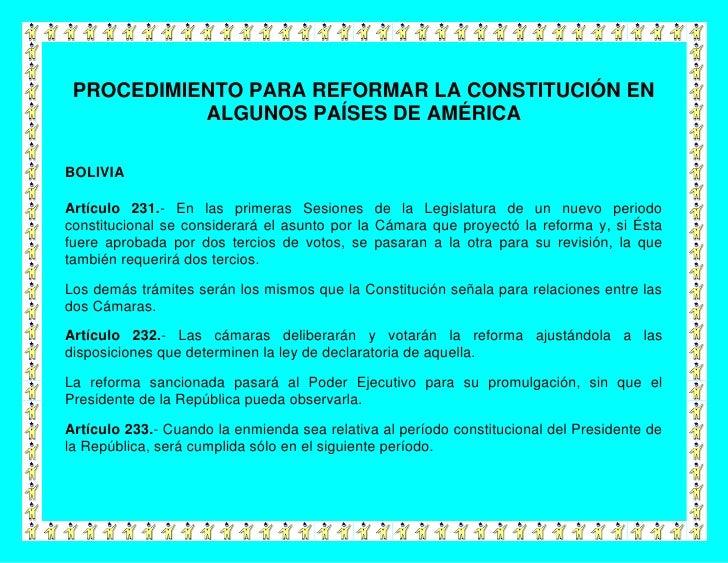 PROCEDIMIENTO PARA REFORMAR LA CONSTITUCIÓN EN           ALGUNOS PAÍSES DE AMÉRICABOLIVIAArtículo 231.- En las primeras Se...