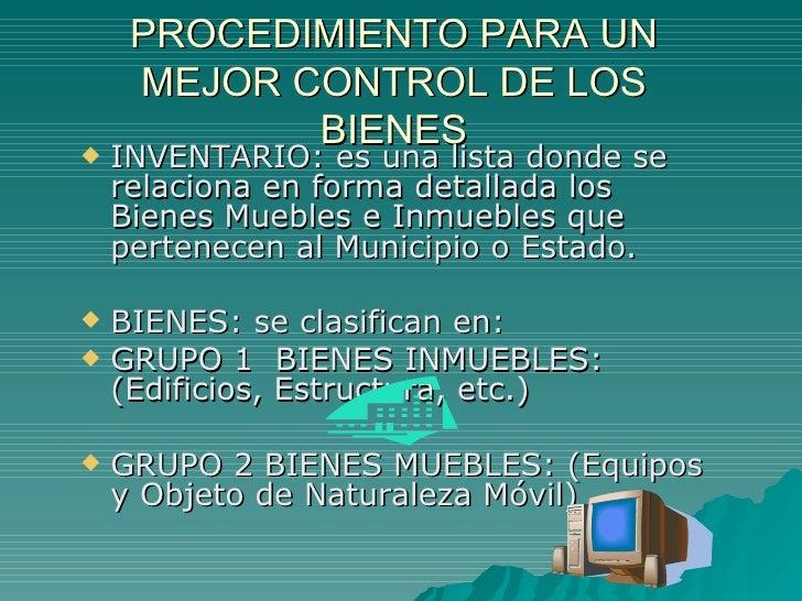 PROCEDIMIENTO PARA UN MEJOR CONTROL DE LOS BIENES <ul><li>INVENTARIO: es una lista donde se relaciona en forma detallada l...