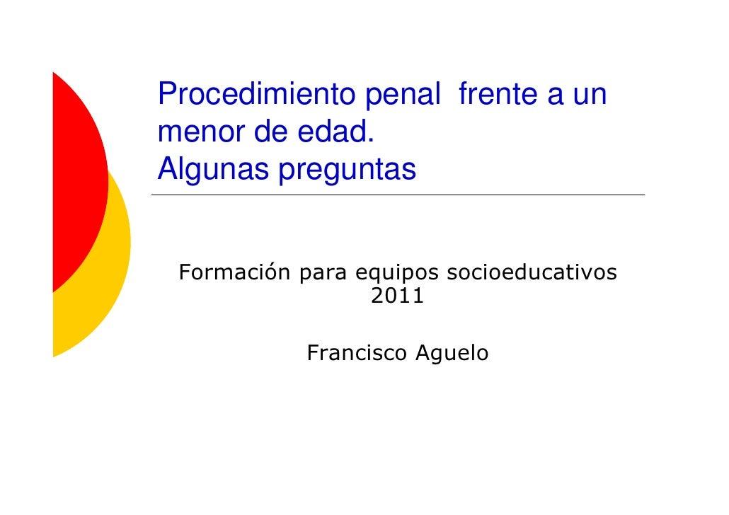 Procedimiento penal frente a unmenor de edad.Algunas preguntas Formación para equipos socioeducativos                 2011...