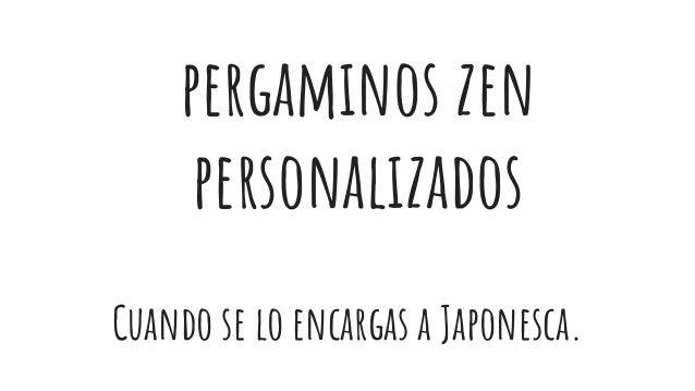pergaminos zen personalizados Cuando se lo encargas a Japonesca.