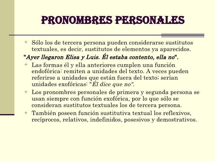 PRONOMBRES PERSONALES <ul><li>Sólo los de tercera persona pueden considerarse sustitutos textuales, es decir, sustitutos d...