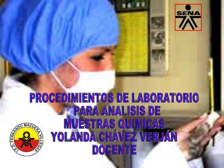 PROCEDIMIENTOS DE LABORATORIO PARA ANALISIS DE  MUESTRAS QUIMICAS  YOLANDA CHÁVEZ VERJÁN  DOCENTE