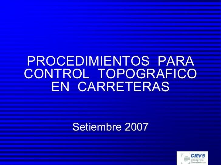 PROCEDIMIENTOS  PARA CONTROL  TOPOGRAFICO EN  CARRETERAS Setiembre 2007