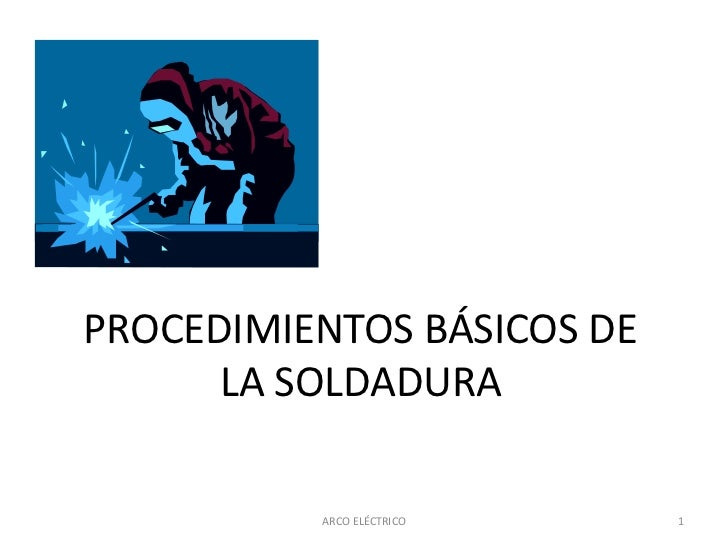 PROCEDIMIENTOS BÁSICOS DE LA SOLDADURA<br />1<br />ARCO ELÉCTRICO<br />