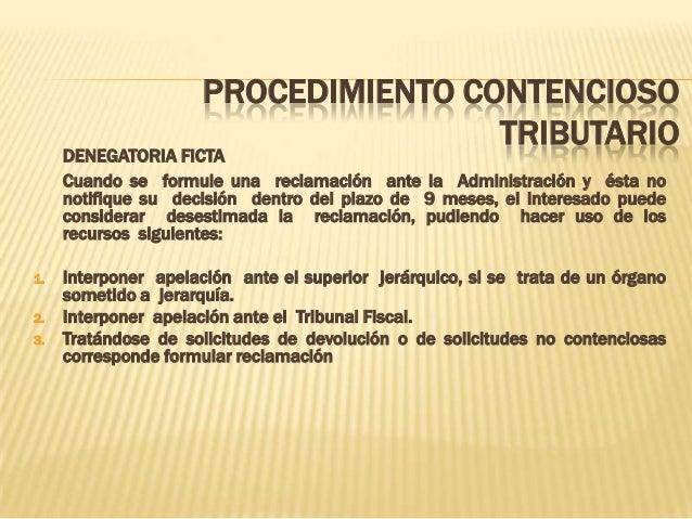 PROCEDIMIENTO CONTENCIOSO TRIBUTARIO DENEGATORIA FICTA Cuando se formule una reclamación ante la Administración y ésta no ...