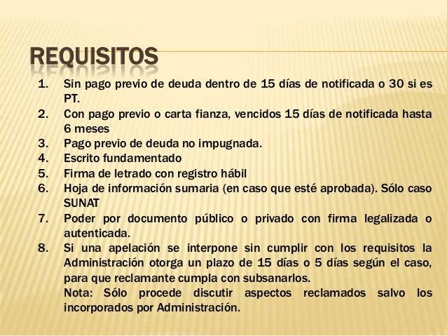 REQUISITOS 1. Sin pago previo de deuda dentro de 15 días de notificada o 30 si es PT. 2. Con pago previo o carta fianza, v...