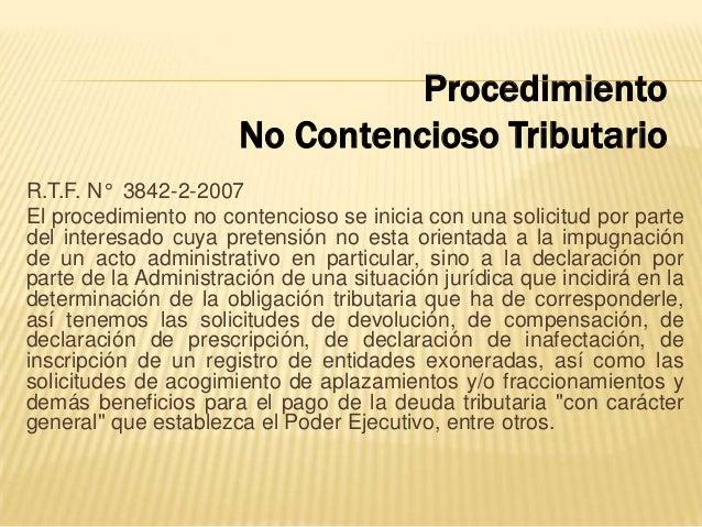 R.T.F. N° 3842-2-2007 El procedimiento no contencioso se inicia con una solicitud por parte del interesado cuya pretensión...