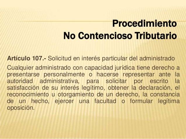 Artículo 107.- Solicitud en interés particular del administrado Cualquier administrado con capacidad jurídica tiene derech...