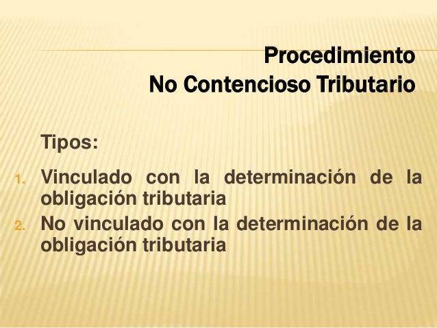 Tipos: 1. Vinculado con la determinación de la obligación tributaria 2. No vinculado con la determinación de la obligación...