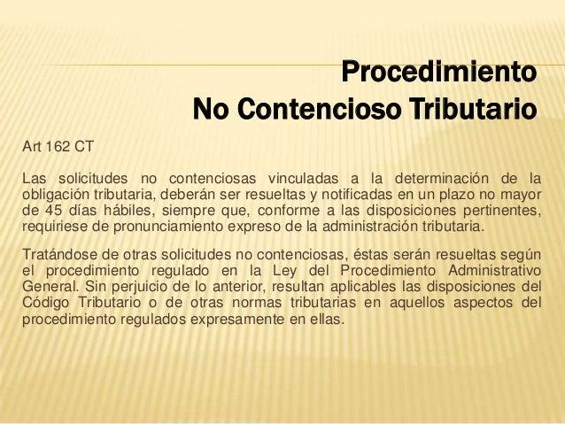 Art 162 CT Las solicitudes no contenciosas vinculadas a la determinación de la obligación tributaria, deberán ser resuelta...