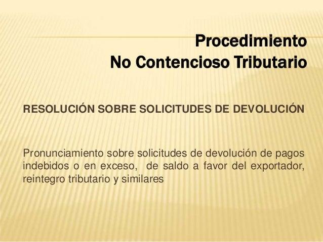 RESOLUCIÓN SOBRE SOLICITUDES DE DEVOLUCIÓN Pronunciamiento sobre solicitudes de devolución de pagos indebidos o en exceso,...