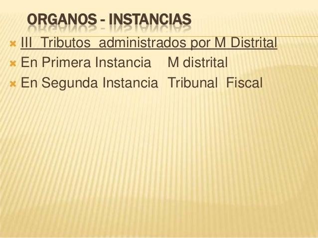 ORGANOS - INSTANCIAS  III Tributos administrados por M Distrital  En Primera Instancia M distrital  En Segunda Instanci...