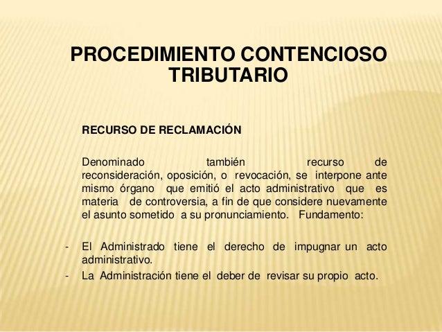 RECURSO DE RECLAMACIÓN Denominado también recurso de reconsideración, oposición, o revocación, se interpone ante mismo órg...