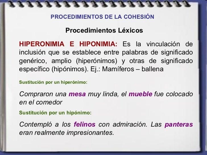 PROCEDIMIENTOS DE LA COHESIÓN   Procedimientos Léxicos HIPERONIMIA E HIPONIMIA:  Es la vinculación de inclusión que se est...