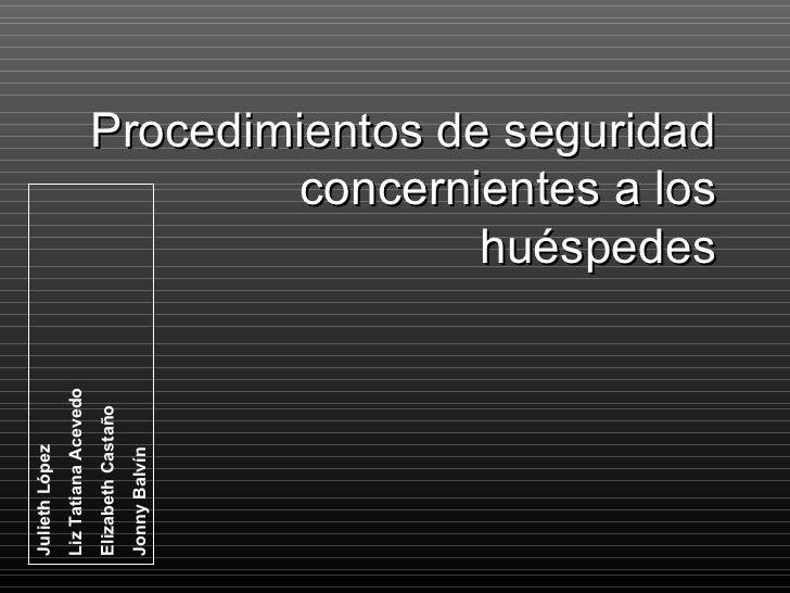 Procedimientos de seguridad concernientes a los huéspedes Julieth López Liz Tatiana Acevedo Elizabeth Castaño Jonny Balvín