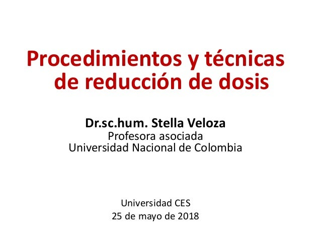 Universidad CES 25 de mayo de 2018 Dr.sc.hum. Stella Veloza Profesora asociada Universidad Nacional de Colombia Procedimie...