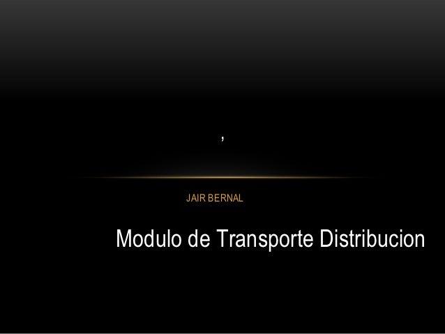 ,       JAIR BERNALModulo de Transporte Distribucion