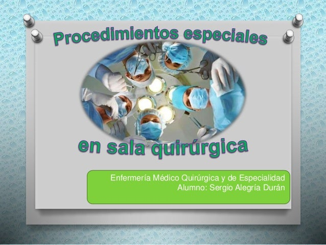 Enfermería Médico Quirúrgica y de Especialidad Alumno: Sergio Alegría Durán